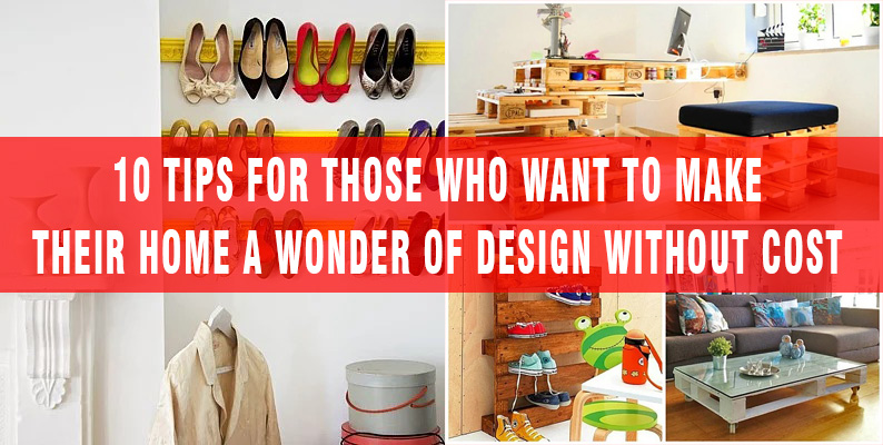 10 tips for those who want to make their home a wonder of design without cost