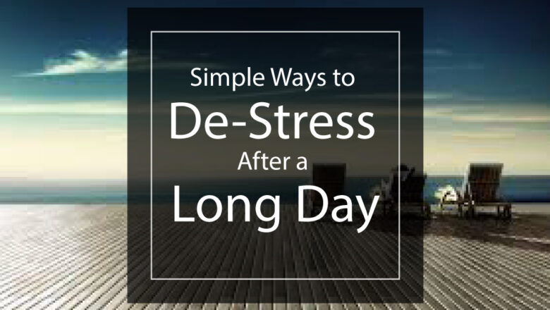 5 Easy Ways to De-Stress After a Long Day