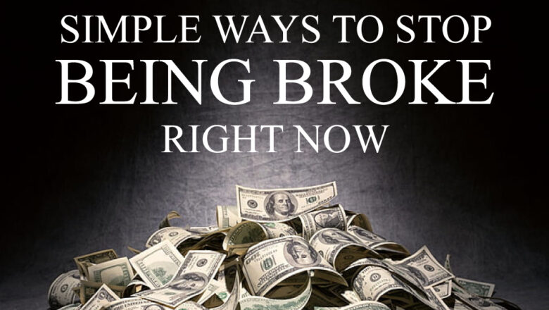 Simple Ways to Stop Being Broke Right Now